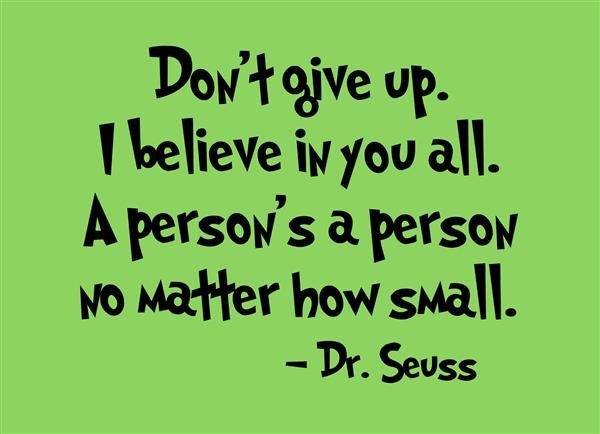 """A Person's A Person No Matter How Small!"" - Dr. Seuss"