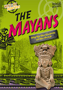 The Mayans Dig Up the Secrets of the Dead