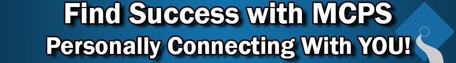 Find Success with MCPS. Personally Connecting with you!